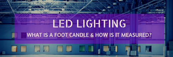 LED Lighting: What is a Foot Candle & How is it Measured?